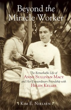 The Paperback of the Beyond the Miracle Worker: The Remarkable Life of Anne Sullivan Macy and Her Extraordinary Friendship with Helen Keller by Kim E About Helen Keller, The Miracle Worker, Anne Sullivan, Philosophy Books, Intelligent Women, Meaningful Life, Women In History, The Life, Literatura