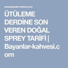 ÜTÜLEME DERDİNE SON VEREN DOĞAL SPREY TARİFİ | Bayanlar-kahvesi.com