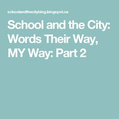 School and the City: Words Their Way, MY Way: Part 2