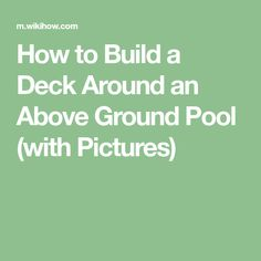 How to Build a Deck Around an Above Ground Pool (with Pictures)