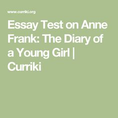 Essay Test on Anne Frank: The Diary of a Young Girl | Curriki