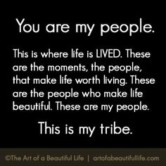 You Are My People | Our tribes make life more beautiful. | Read more at... artofabeautifullife.com