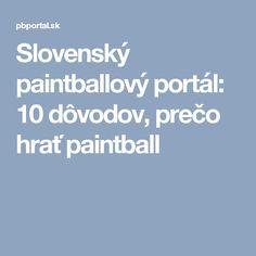Slovenský paintballový portál: 10 dôvodov, prečo hrať paintball