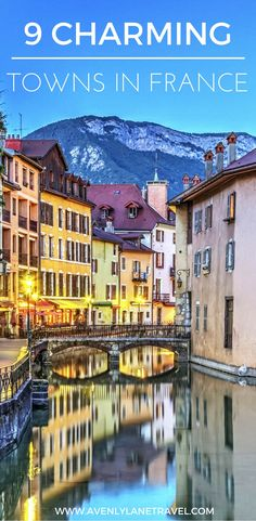 Annecy, France! Check out 9 Charming Towns in France to see just how amazing it truly is! Click through to read more!