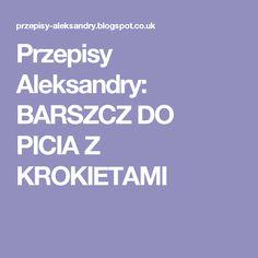 Przepisy Aleksandry: BARSZCZ DO PICIA Z KROKIETAMI Mozzarella, Smoothie, Sweet, Smoothies