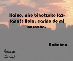 Frases de amistad en euskera Spain, Best Quotes, Get Well Soon, Frienship Quotes, Pretty Quotes