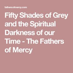 Fifty Shades of Grey and the Spiritual Darkness of our Time - The Fathers of Mercy