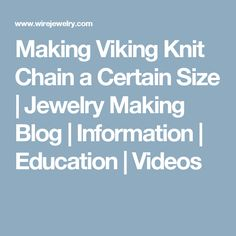 Making Viking Knit Chain a Certain Size | Jewelry Making Blog | Information | Education | Videos