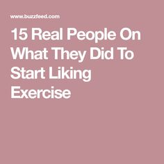 15 Real People On What They Did To Start Liking Exercise