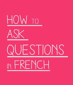 How to ask questions in French? Check our small guide explaining the inquisitive form of speech in the french language with exclusive posts. Study French, Core French, French Phrases, French Words, French Quotes, French Language Learning, Learn A New Language, Foreign Language, French Teacher