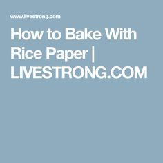 How to Bake With Rice Paper | LIVESTRONG.COM