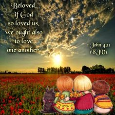 Beloved, if God so loved us, we ought also to love one another. [ 1 John 4:11 KJV ] ♥