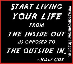 Start living your life from the inside out