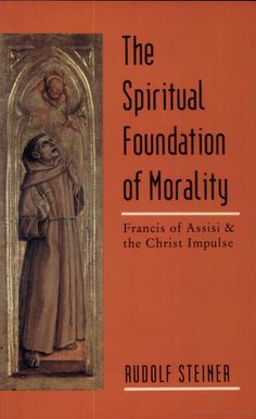 The Spiritual Foundation of Morality: Francis of Assisi and the Christ ... - Rudolf Steiner - Google Boeken