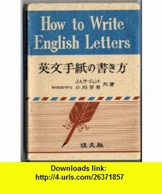 How to Write English Letters [Japanese Edition] Daniel Jones, Edmund Blunden ,   ,  , ASIN: B004VVPBBM , tutorials , pdf , ebook , torrent , downloads , rapidshare , filesonic , hotfile , megaupload , fileserve