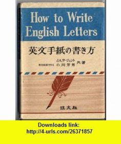 How to Write English Letters [Japanese Edition] Daniel Jones, Edmund Blunden ,   ,  , ASIN: B004VVPBBM , tutorials , pdf , ebook , torrent , downloads , rapidshare , filesonic , hotfile , megaupload , fileserve
