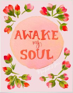 Awake My Soul Floral Print 11 x 14/Mumford and Sons Quote. via Etsy.