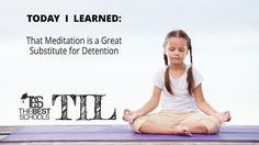 Today I Learned: That Meditation is a Great Substitute for Detention