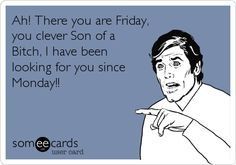 Ah! There you are Friday!