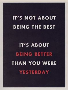 """It's not about being the best. It's about being better than you were yesterday."" Run it out"