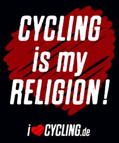 Cycling is my religion!