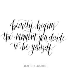 Beauty begins the moment you decide to be yourself. A Fine Flourish modern calligraphy quotes