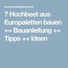 ᐅ Hochbeet aus Europaletten bauen ++ Bauanleitung ++ Tipps ++ Ideen