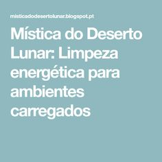 Mística do Deserto Lunar: Limpeza energética para ambientes carregados