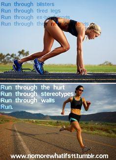 Run through blisters. Run through tired legs. Run through ex boyfriends. Run through their new girlfriends.  #Inspiration #Fitness #Workout #Weight_loss