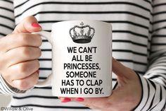Funny Coffee Mugs Unique Coffee Mugs Funny Mugs Coffee Mugs with Sayings Cant Be Princesses Mug Princess Mug Birthday Gift Coworker by WillowAndOlive on Etsy Unique Coffee Mugs, Funny Coffee Mugs, Coffee Humor, Funny Mugs, Funny Shirt Sayings, Funny Quotes, Quote Shirts, Birthday Mug, Funny Birthday