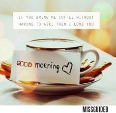 'If you bring me coffee without having to ask, then I love you' #Missguided #Quote #Coffee #QOTD