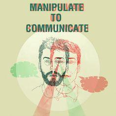 Manipulate to Communicate http://sensanostra.com/manipulate-to-communicate/