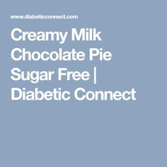 Creamy Milk Chocolate Pie Sugar Free | Diabetic Connect