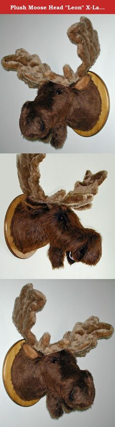"Plush Moose Head ""Leon"" X-Large Plaque Mount. Leon has a broader forehead, more detailed eyes, deeper nostrils, lower jaw and plush fur antlers. He looks wonderful over a fireplace, and he hangs in many offices. PRODUCT SPECS: Ready to hang. Leon's depth is 19"" from nose to wall. Adjustable antler span is 24"". Girth at shoulder is 27"". Plaque size is 11"" x 14""."