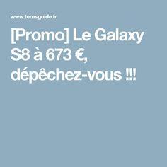 [Promo] Le Galaxy S8 à 673 €, dépêchez-vous !!!
