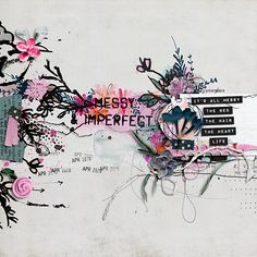Messy and Imperfect Flaws And All, Journal 3, Collage Art Mixed Media, Digital Scrapbooking, Im Not Perfect, Artsy, Lily, Layout, I'm Not Perfect