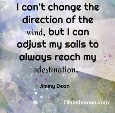 I can't change the direction of the wind, but I can adjust my sails to always reach my destination  #quote #quotes