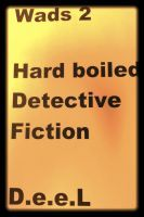 Wads 2-Hard Boiled-Detective Fiction, an ebook by D.e.e.L at Smashwords