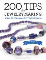 200 tips for jewelry making : tips, techniques, & trade secrets / Xuella Arnold & Sara Withers.