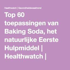 Top 60 toepassingen van Baking Soda, het natuurlijke Eerste Hulpmiddel   Healthwatch   Gezondheidswaakhond