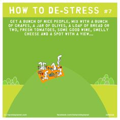 HOW TO DE-STRESS #7: Get a bunch of nice people, mix with a bunch of grapes, a jar of olives, a loaf of bread or two, fresh tomatoes, some good wine, smelly cheese and a spot with a view... Positive Life, Positive Quotes, Free Online Cartoons, Smelly Cheese, Last Lemon, Love No More, Qoutes About Love, Nice People, Hip Hip