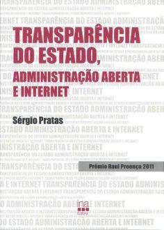 Pratas, Sérgio. /  Transparência do Estado, administraçao áberta e internet. /  INA Editora, 2013