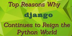 Why Django Framework Continues to Reign the Python Development World - Evontech Blog
