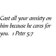 Cast all your anxiety on him because he cares for you. 1 Peter 5:7 - Wall and home scripture, lettering, quotes, images, stickers, decals, art, and more!