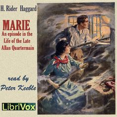 Peter John Keeble - Marie: An Episode in the Life of th Late Allan Quartermain - by H. Rider Haggard - unread - 5 to 10 HRS