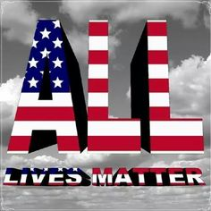 All lives matter! God bless America!