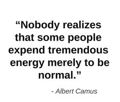 - Albert Camus It would be nice if it were noticed. If only you knew the thoughts i think. And too bad that energy doesn't translate to some form of weight loss! Chronic Fatigue Syndrome, Chronic Illness, Chronic Pain, Mental Illness, Mbti, Intj Personality, Stress, Out Of Touch, Crps