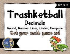Decimals Place Value 2 Trashketball involves students rounding, comparing, ordering, and using a number line with decimals and shooting baskets at the end of each round. There are 4 rounds in this game with 8 questions in each round.  $ gr 4-6