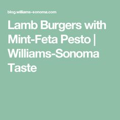 Lamb Burgers with Mint-Feta Pesto | Williams-Sonoma Taste