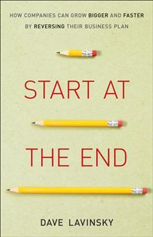 Start at the End: How Companies Can Grow Bigger and Faster by Reversing Their Business Plan by David Lavinsky. Buy this eBook on Kobo: http://www.kobobooks.com/ebook/Start-End-How-Companies-Can/book-Kc1qeVnyj0u8cdtDpq9qTA/page1.html #kobo #ebooks